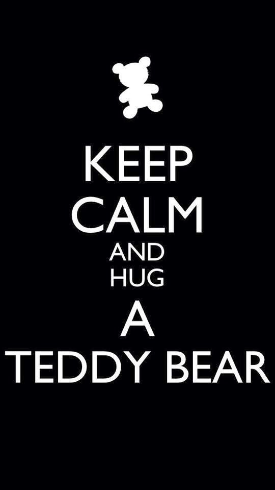 Keep Calm Quotes Keep Calm and Hug A Teddy Bear