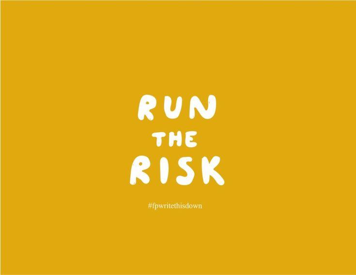 run the risk. #FPWriteThisDown
