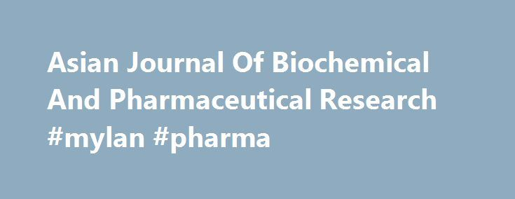 Asian Journal Of Biochemical And Pharmaceutical Research #mylan #pharma http://pharmacy.remmont.com/asian-journal-of-biochemical-and-pharmaceutical-research-mylan-pharma/  #pharmaceutical research # ASIAN JOURNAL OF BIOCHEMICAL AND PHARMACEUTICAL RESEARCH It's a peer-reviewed multi-disciplinary journal in chemistry, biotechnology and pharmaceutical field, scheduled to appear quarterly and to serve as a means for exchanging scientific information in international chemistry, biotechnology and…