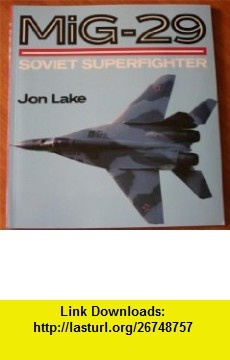 MiG - 29 Soviet Superfighter Jon Lake ,   ,  , ASIN: B004AYU3JA , tutorials , pdf , ebook , torrent , downloads , rapidshare , filesonic , hotfile , megaupload , fileserve