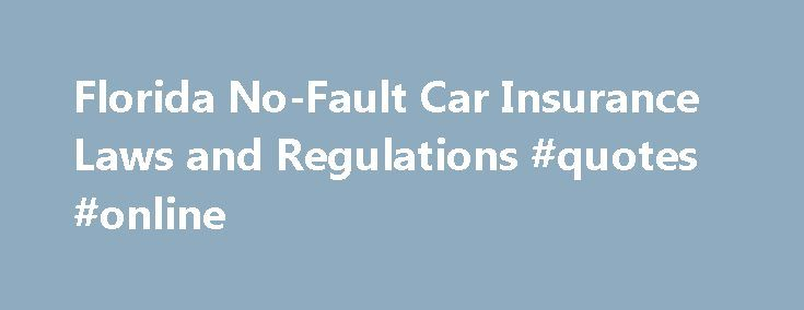 """Florida No-Fault Car Insurance Laws and Regulations #quotes #online http://insurance.remmont.com/florida-no-fault-car-insurance-laws-and-regulations-quotes-online/  #florida auto insurance # Florida No-Fault Car Insurance Laws and Regulations Florida follows a """"no-fault"""" when it comes to the payment of auto insurance claims after a car accident. In a no-fault state, drivers are required to carry auto insurance that pays personal injury protection, or PIP, benefits. In this article, we'll…"""