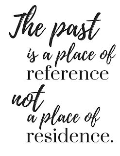 The past is a place of reference....Get the free printable PDF file here and print this design.