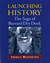Launching History: The Saga of the Burrard Dry Dock by Francis Mansbridge (2002, Harbour Publishing, $39.95). A maritime story of imagination and success, detailing the fascinating history of one of the westcoast's major shipbuilders. Includes over 150 photos.
