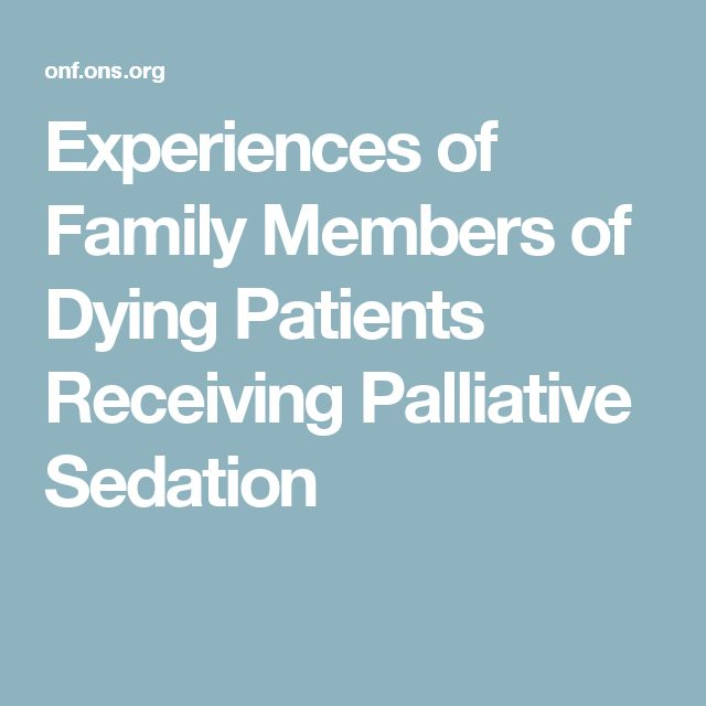 sedating a dying patient Sedation is a clinically important therapeutic intervention in the imminently dying patient as the patient with an advanced, irreversible illness nears the end of life, symptoms accumulate that are progressively more difficult to 1.