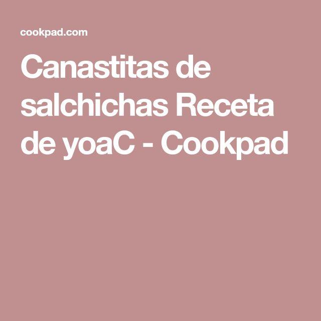 Canastitas de salchichas Receta de yoaC - Cookpad