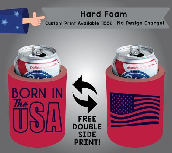 Born In The Usa Hard Foam Can Cooler Double Side Print Hf America02 By Coolestwizards With Images Custom Cooler Beer Cooler Cooler Designs