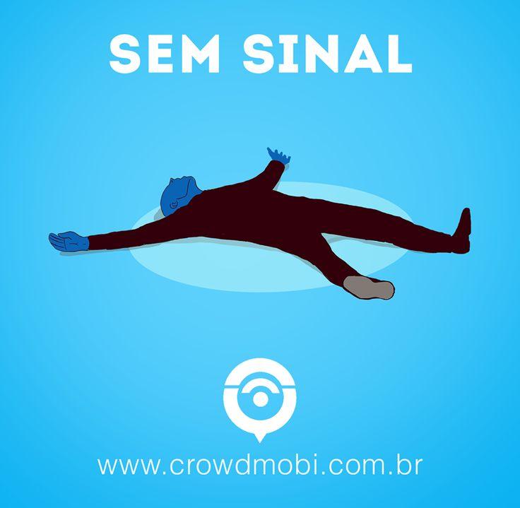 Sente-se assim quando está sem sinal?  #CrowdMobi #FiscalizeOperadoras #SemSinal