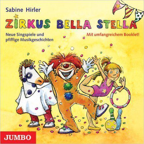 Zirkus Bella Stella: Neue Singspiele und Musikprojekte für das Kindergartenjahr: Amazon.de: Sabine Hirler: Bücher