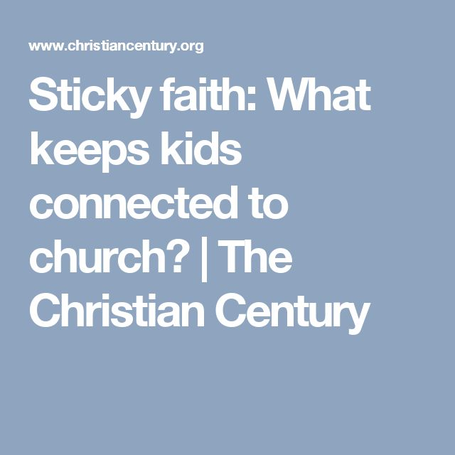 Sticky faith: What keeps kids connected to church? | The Christian Century