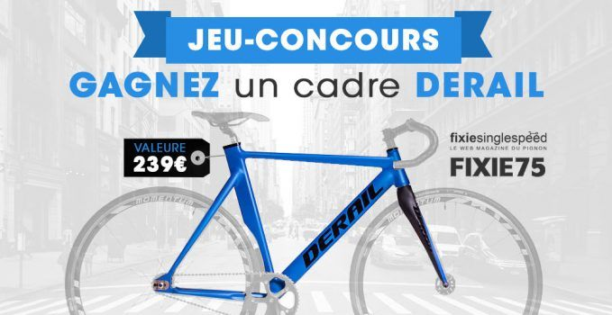 Jouez et gagnez un cadre de vélo Derail avec Fixie75 | Fixie Singlespeed, infos vélo fixie, pignon fixe, singlespeed.