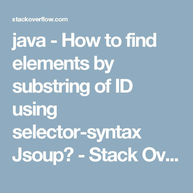 java how to find elements by substring of id using selector syntax jsoup