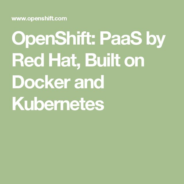 OpenShift: PaaS by Red Hat, Built on Docker and Kubernetes