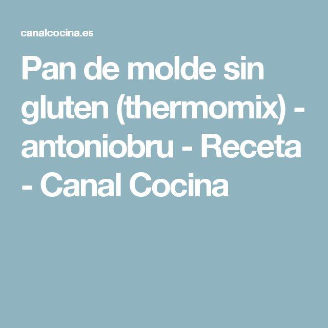 Pan de molde sin gluten (thermomix) - antoniobru - Receta - Canal Cocina