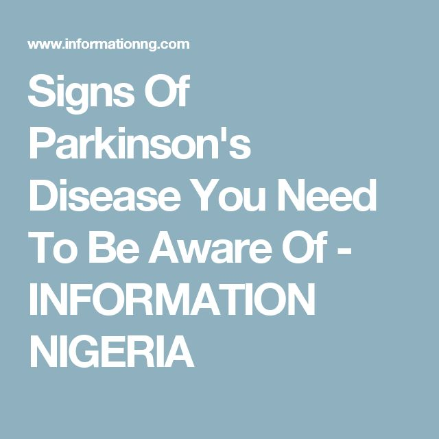 Signs Of Parkinson's Disease You Need To Be Aware Of - INFORMATION NIGERIA