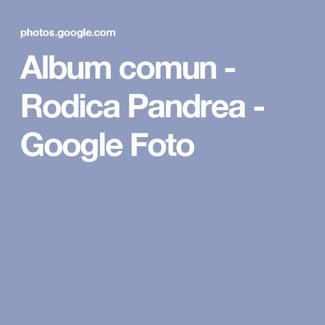 Album comun - Rodica Pandrea - Google Foto