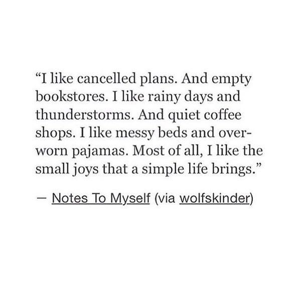 ''I like cancelled plans. And empty bookstores. I like rainy days and thunderstorms. And quiet coffee shops...''