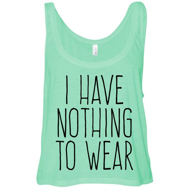 Mint Green Cropped Tank Top I Have Nothing to Wear Funny Summer Outfit... ($15) ❤ liked on Polyvore featuring tops, shirts, tank tops, tanks, green shirt, green top, crop tank, mint green shirt and green tank