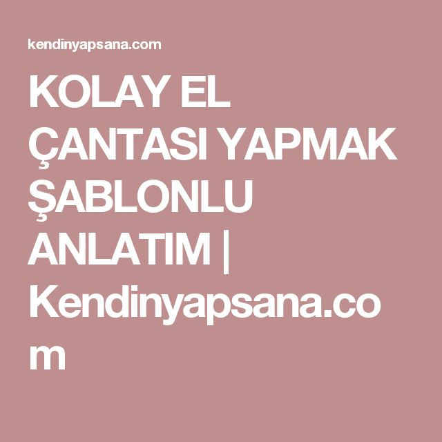 KOLAY EL ÇANTASI YAPMAK ŞABLONLU ANLATIM | Kendinyapsana.com