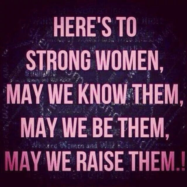 Heres to strong women  Great motivational quote  Motivational  Quotes