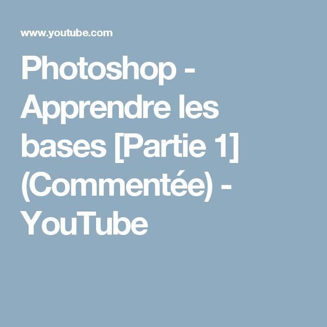 Photoshop - Apprendre les bases [Partie 1] (Commentée) - YouTube