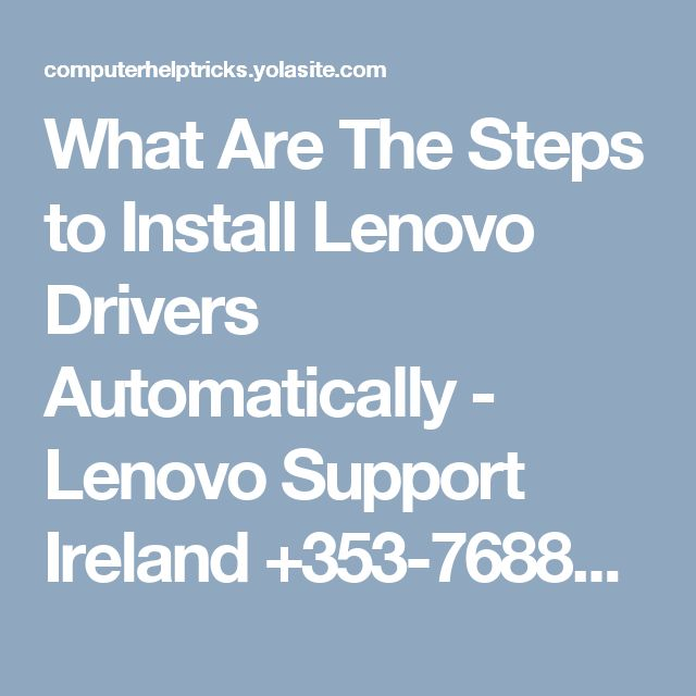 What Are The Steps to Install Lenovo Drivers Automatically - Lenovo Support Ireland +353-768887727