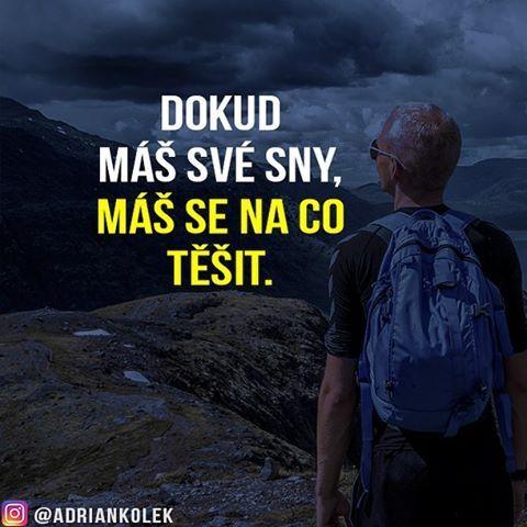 Dokud máš své sny, máš se na co těšit!  #motivace #uspech #czech #sitovymarketing #czechgirl #czechboy #slovak #sny #business #success #motivation #lifequotes