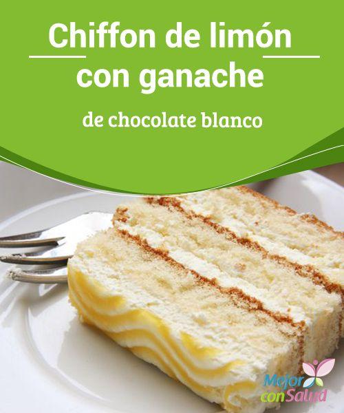 Chiffon de limón con ganache de chocolate blanco  El chiffon de limón es un bizcocho sencillamente exquisito que sienta bien a cualquier momento del día. Este esponjoso chiffón, se usa como base de muchos pasteles decorados, por ejemplo,
