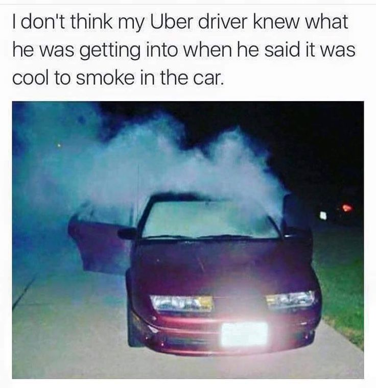"When Your Uber Driver Says: ""It Is Cool To Smoke In The Car."" From RedEyesOnline.net"