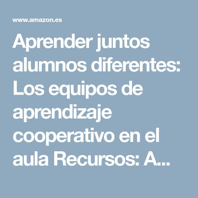 Aprender juntos alumnos diferentes: Los equipos de aprendizaje cooperativo en el aula Recursos: Amazon.es: Pere Pujolàs Maset, Mari Carmen Doñate Ruiz: Libros