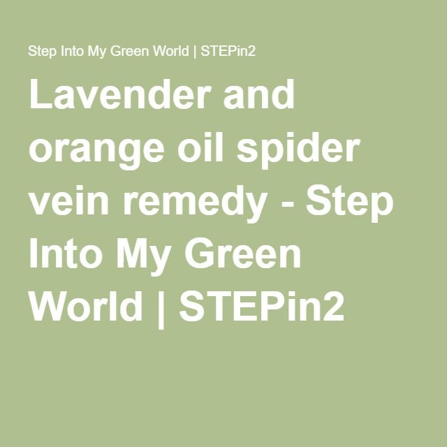 Lavender and orange oil spider vein remedy - Step Into My Green World | STEPin2