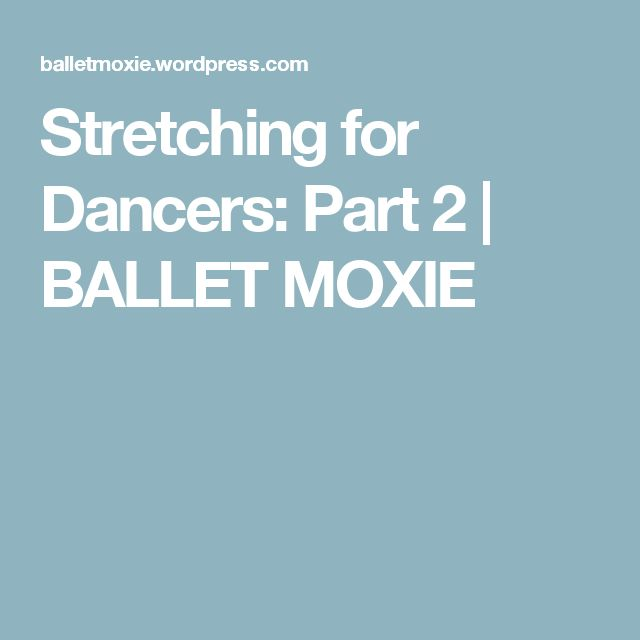 Stretching for Dancers: Part 2   BALLET MOXIE