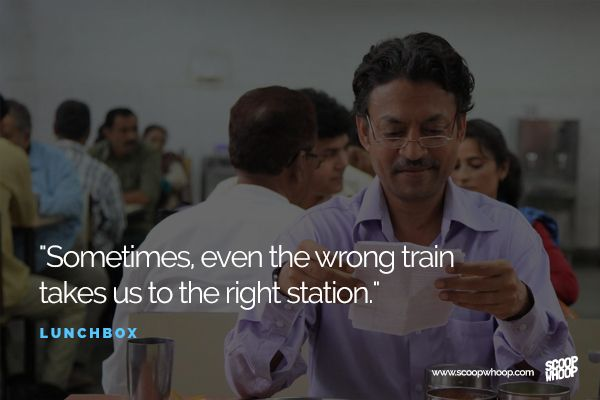 22 Bollywood Dialogues For The Days When You Need Some Inspiration | The Lunchbox - Sometimes, even the wrong train takes us to the right station.