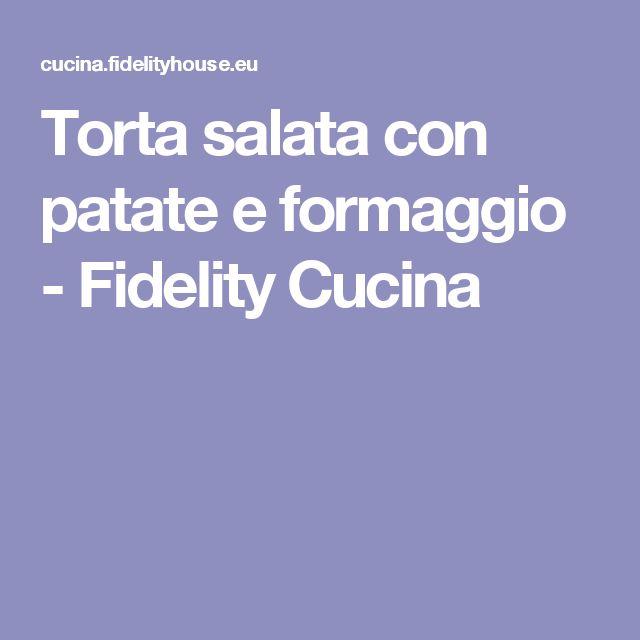 Torta salata con patate e formaggio - Fidelity Cucina