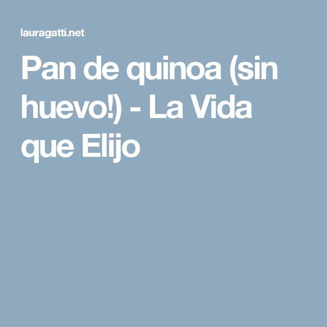 Pan de quinoa (sin huevo!) - La Vida que Elijo