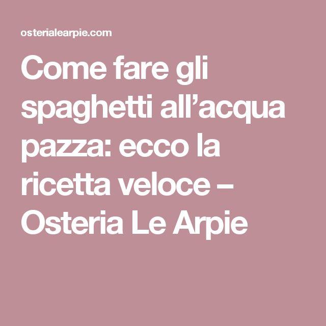 Come fare gli spaghetti all'acqua pazza: ecco la ricetta veloce – Osteria Le Arpie