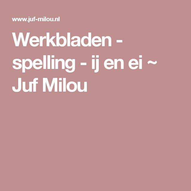Werkbladen - spelling - ij en ei ~ Juf Milou