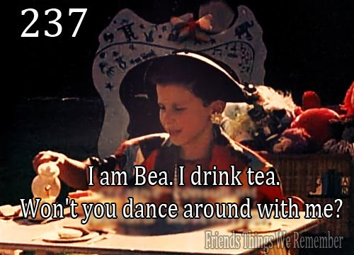 "Friends #237 - ""I am Bea. I drink tea. Won't you dance around with me?"""