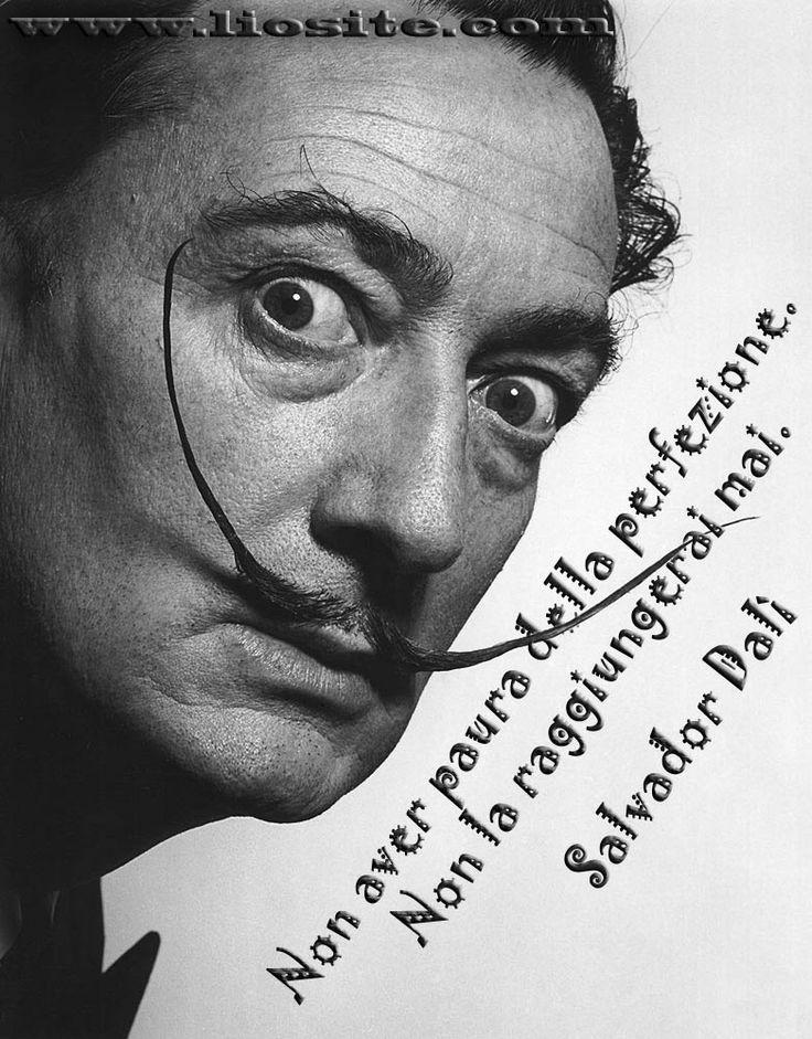 """Salvador Dalì - Non aver paura della perfezione. Io di certo non ci avrei nemmeno provato!! Amo l'imperfezione ! Di tutte queste """"frasi su fotografie"""" ne troverai in una sezione del mio Portfolio Sezione: SENSIBILE ALL'INUTILE E vieni a trovarmi anche sull'altra """"board"""" su Pinterest: """"Parole in liberta' """" #SalvatorDali, #perfezione, #imperfezione, #CitazioniItaliane, #liosite, #ItalianQuotes, #visualTag, #GraphTag, #ImmaginiParlanti, #citazioniFotografiche, #perledisaggezza,"""