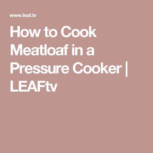 How to Cook Meatloaf in a Pressure Cooker | LEAFtv