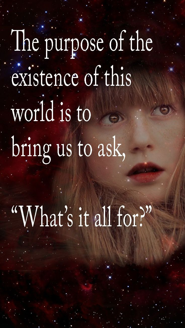 """The purpose of the existence of this world is to bring us to ask, """"What's it all for?"""" #quoteskabbalahinfo 