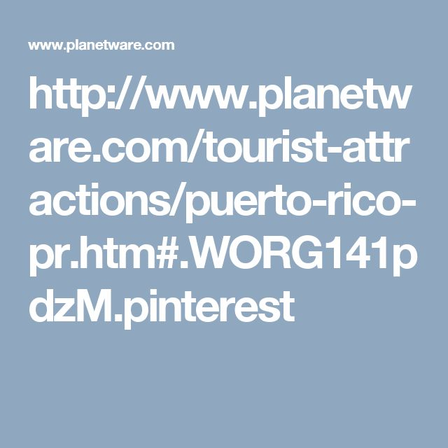 http://www.planetware.com/tourist-attractions/puerto-rico-pr.htm#.WORG141pdzM.pinterest