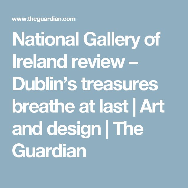 National Gallery of Ireland review – Dublin's treasures breathe at last | Art and design | The Guardian