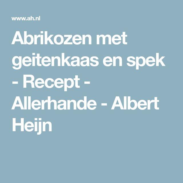 Abrikozen met geitenkaas en spek - Recept - Allerhande - Albert Heijn