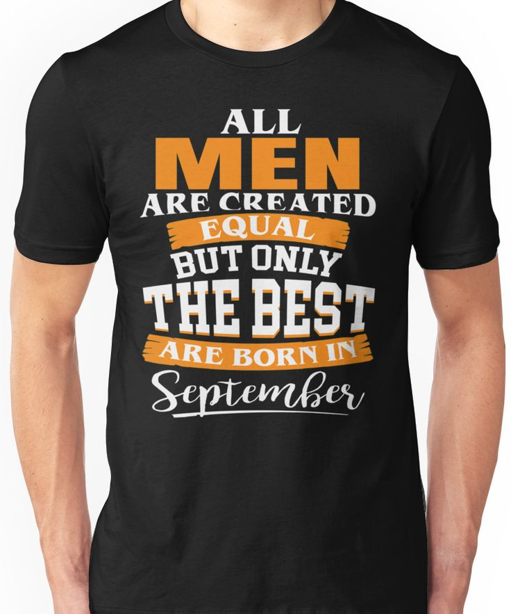 All men are created equal But only the best are born in September Unisex T-Shirt
