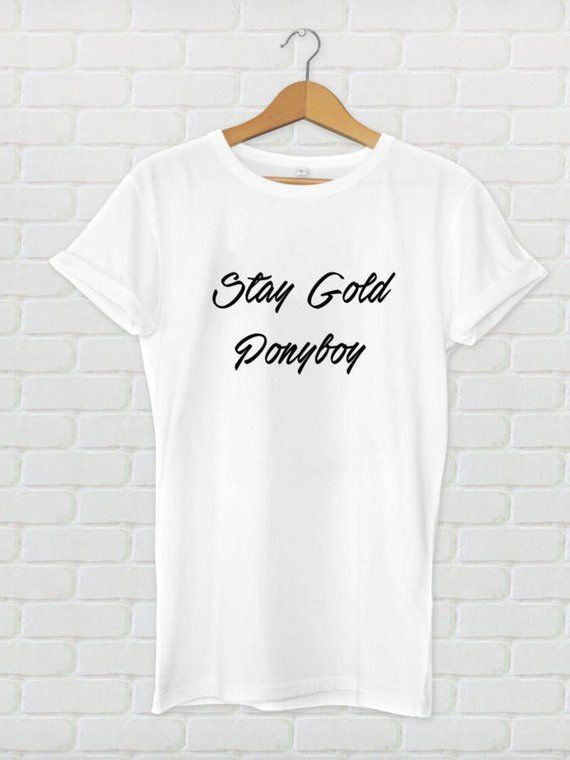 Stay Gold Ponyboy, T-shirt, Tops, Tees, Unisex, The Outsiders, Movies,Quotes, Clothing Gift, Literat