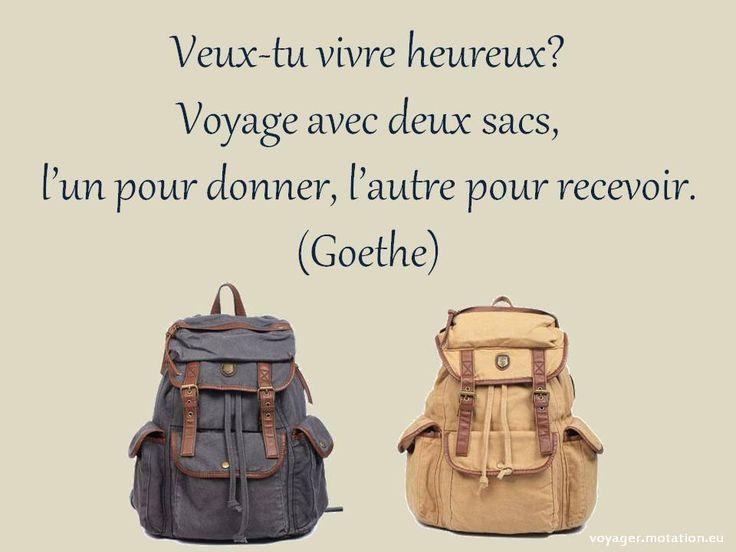 Veux-tu vivre heureux? Voyage avec deux sacs, l'un pour donner, l'autre pour recevoir. Goethe