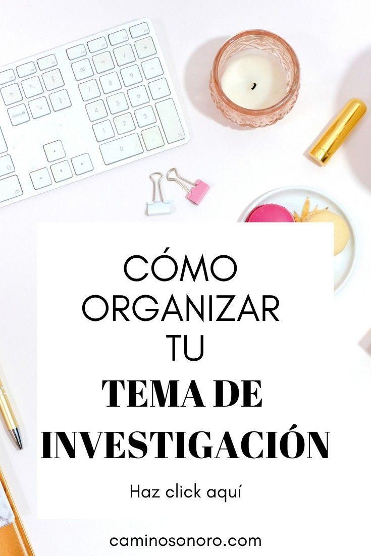 Todo lo que necesitas saber para organizar tu tema y comenzar tu investigacin co…