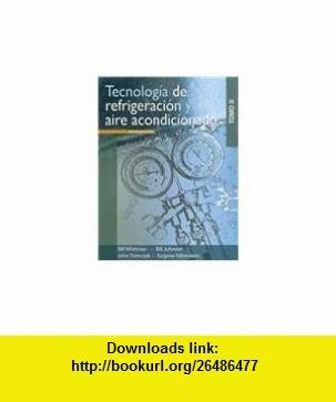Tecnologia de refrigeracion y aire acondicionado / Refrigeration  Air Conditioning Technology (Spanish Edition)TOMO II (9786074811421) William C. Whitman, William M. Johnson, John Tomczyk, Eugene Silberstein, Javier Leon Cardenas , ISBN-10: 6074811423  , ISBN-13: 978-6074811421 ,  , tutorials , pdf , ebook , torrent , downloads , rapidshare , filesonic , hotfile , megaupload , fileserve