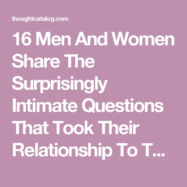 16 Men And Women Share The Surprisingly Intimate Questions That Took Their Relationship To The Next Level | Thought Catalog