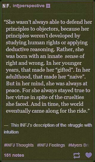 """Infj. As children we are called """"Gifted"""" as adults we are called """"naive"""" another way of saying childlike and therefore easy to sneer at and dismiss. Get used to never being believed. Get real comfortable with believing in yourself."""